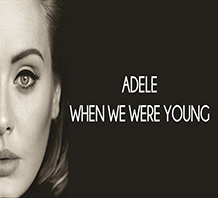 When we were young- Adele